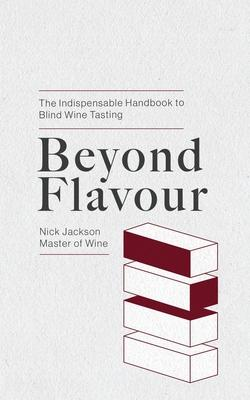 Beyond Flavour: The Indispensable Handbook to Blind Wine Tasting