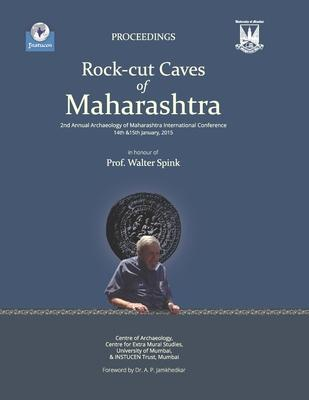 Rock-Cut Caves of Maharashtra: Proceedings of the 2nd Annual Archaeology of Maharashtra International Conference in honour of Prof. Walter Spink, 14