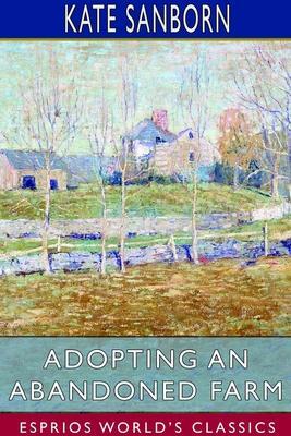 Adopting an Abandoned Farm (Esprios Classics)
