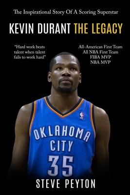 Kevin Durant: The Inspirational Story Of A Scoring Superstar - Kevin Durant - The Legacy