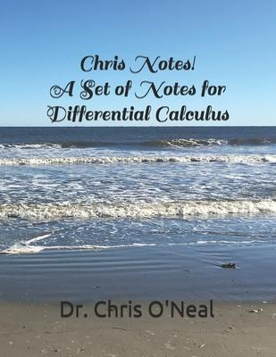 Chris Notes! A Set of Notes for Differential Calculus
