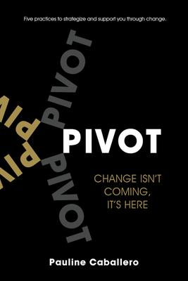 P.I.V.O.T.: Five Practices to Strategize and Support You Through Change