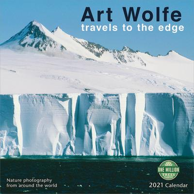 Art Wolfe 2021 Wall Calendar: Travels to the Edge