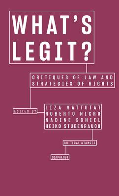 What''s Legit?: Critiques of Law and Strategies of Rights