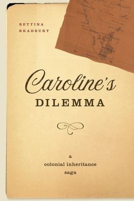 Caroline''s Dilemma: A Colonial Inheritance Saga