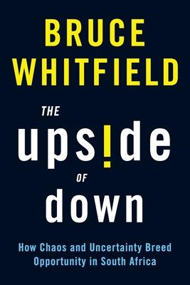 The Upside of Down: How Chaos and Uncertainty Breed Opportunity in South Africa