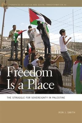 Freedom Is a Place: The Struggle for Sovereignty in Palestine