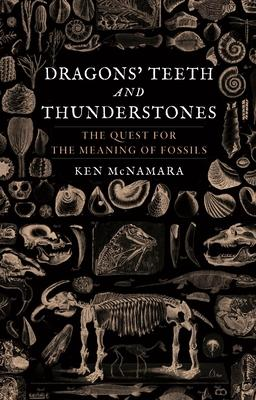 Dragons'' Teeth and Thunderstones: The Quest for the Meaning of Fossils