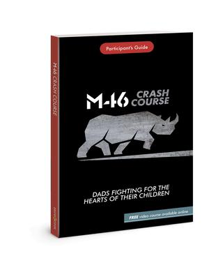 M46 Crash Course: Dads Fighting for the Hearts of Their Children