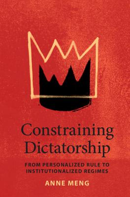 Constraining Dictatorship: From Personalized Rule to Institutionalized Regimes