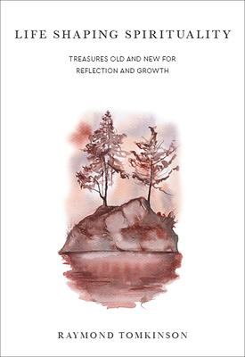 Life Shaping Spirituality: Treasures Old and New for Reflection and Growth