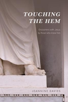 Touching the Hem: Encounters with Jesus by Those Who Knew Him
