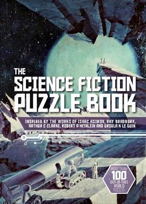 The Science Fiction Puzzle Book: Inspired by the Works of Isaac Asimov, Ray Bradbury, Arthur C Clarke, Robert a Heinlein and Ursula K Le Guin