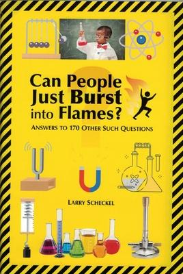 Can People Just Burst Into Flames?: Answers to 170 Other Such Questions