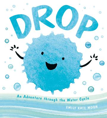 Drop: An Adventure Through the Water Cycle