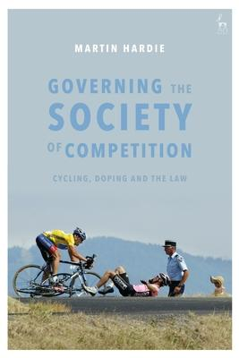 Governing the Society of Competition: Cycling, Doping and the Law
