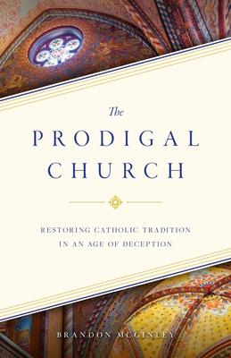 The Prodigal Church: Restoring Catholic Tradition in an Age of Deception