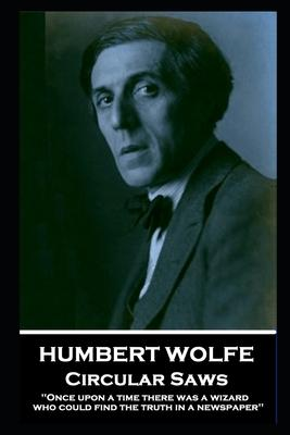 Humbert Wolfe - Circular Saws: ''Once upon a time there was a wizard who could find the truth in a newspaper''''