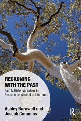 Reckoning with the Past: Family Historiographies in Postcolonial Australian Literature
