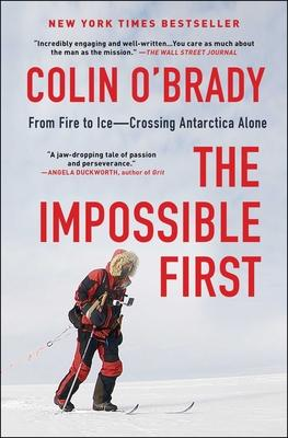 The Impossible First: From Fire to Ice--Crossing Antarctica Alone
