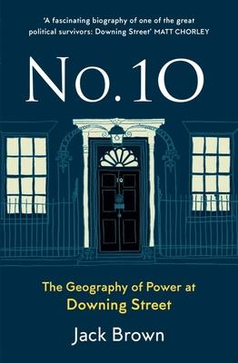 No 10: The Geography of Power at Downing Street
