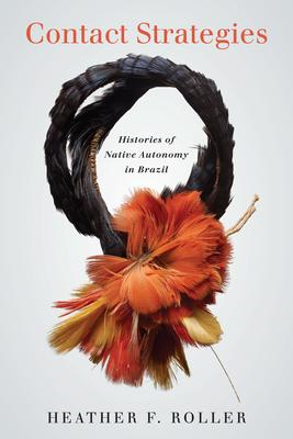 Contact Strategies: A History of Independent Indians in Brazil
