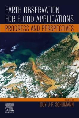 Earth Observation for Flood Applications, Volume N/A: Progress and Perspectives