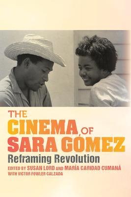 The Cinema of Sara Gómez: Reframing Revolution