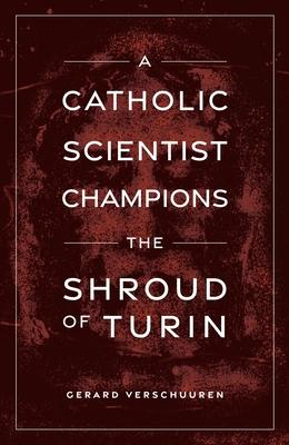 A Catholic Scientist Champions the Shroud of Turin