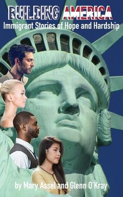 Building America: Immigrant Stories of Hope and Hardship