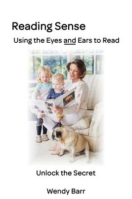 Reading Sense: Using the Eyes and Ears to Read:: Using the Eyes and Ears to Read