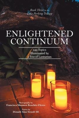 Enlightened Continuum: 249 Topics Illuminated by a Trio of Lanturnes