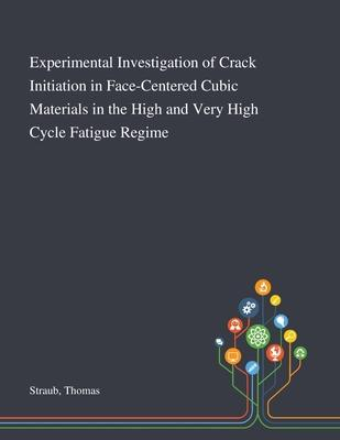 Experimental Investigation of Crack Initiation in Face-Centered Cubic Materials in the High and Very High Cycle Fatigue Regime