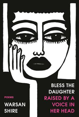 Bless the Daughter Raised by a Voice in Her Head: Poems