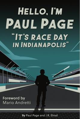 It''s Race Day in Indianapolis: Fifty Years Behind the MIC with Paul Page