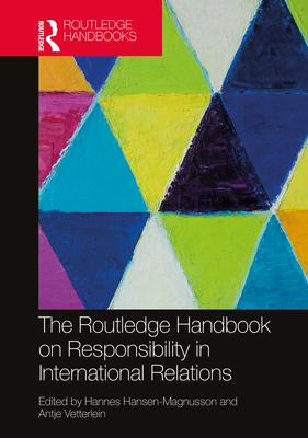 The Routledge Handbook on Responsibility in International Relations