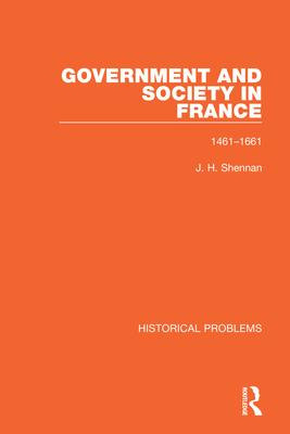 Government and Society in France: 1461-1661