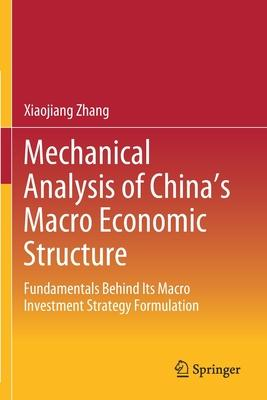 Mechanical Analysis of China''s Macro Economic Structure: Fundamentals Behind Its Macro Investment Strategy Formulation