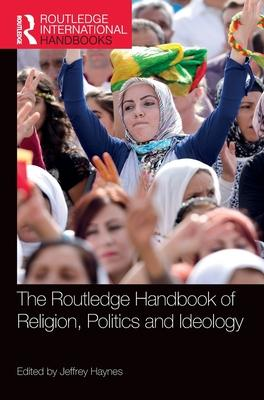 The Routledge Handbook of Religion, Politics and Ideology