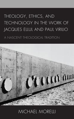 Theology, Ethics, and Technology in the Work of Jacques Ellul and Paul Virilio