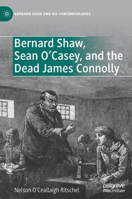 Bernard Shaw, Sean O''Casey, and the Dead James Connolly