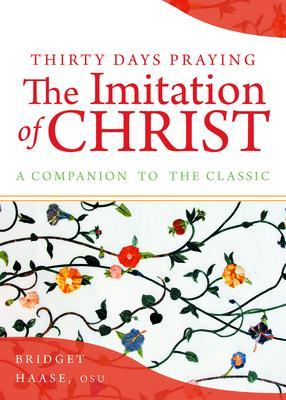 Thirty Days Praying the Imitation of Christ: A Companion to the Original Classic