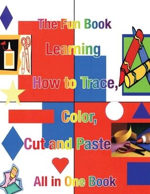 Learning How to Trace, Color, Cut and Paste: All in One Book