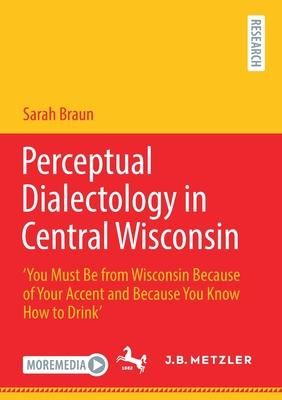 Perceptual Dialectology in Central Wisconsin: ''You Must Be from Wisconsin Because of Your Accent and Because You Know How to Drink''