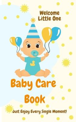Baby Care Book: Wellcome Little One l First Days with Your Baby: Naps, Meals, Pee/Poo changes, Activities And Games, Mood of the Day l