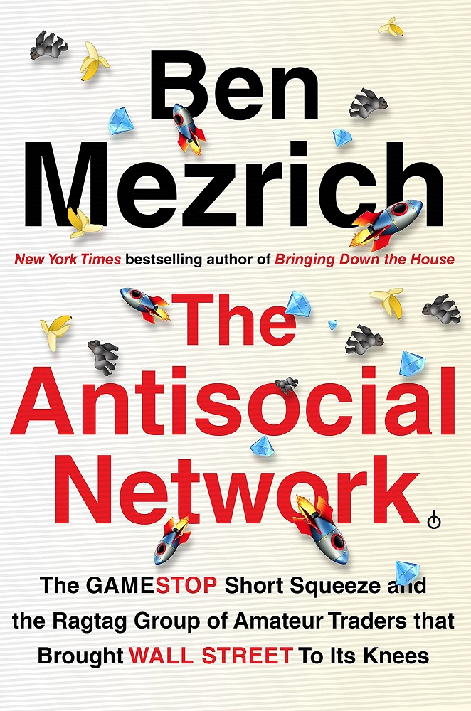 The Antisocial Network: The GameStop Short Squeeze and the Ragtag Group of Amateur Traders That Brought Wall Street to I