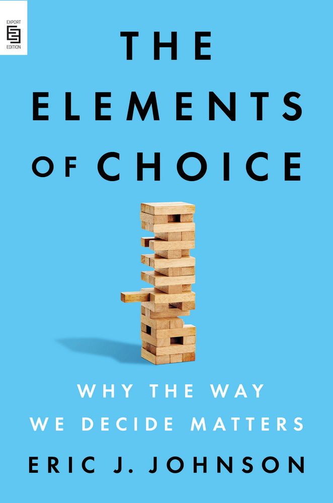 The Elements of Choice : Why the Way We Decide Matters