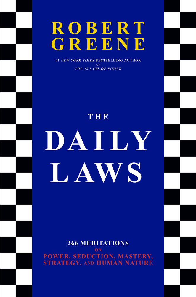 The Daily Laws : 366 Meditations on Power, Seduction, Mastery, Strategy, and Human Nature