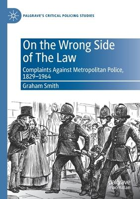 On the Wrong Side of the Law: Complaints Against Metropolitan Police, 1829-1964